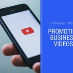 5 Actionable Tips for Promoting Business Videos