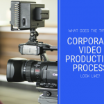 What Does the Typical Corporate Video Production Process Look Like?